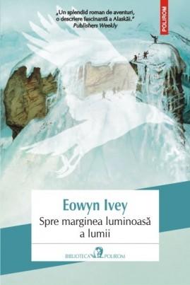 <i>Spre marginea luminoasă a lumii</i> - Eowyn Ivey
