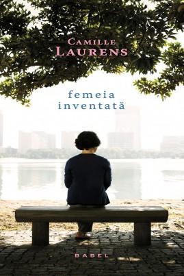 <i>Femeia inventată</i> - Camille Laurens