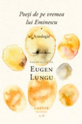 <i>Poeți de pe vremea lui Eminescu</i> - Eugen Lungu