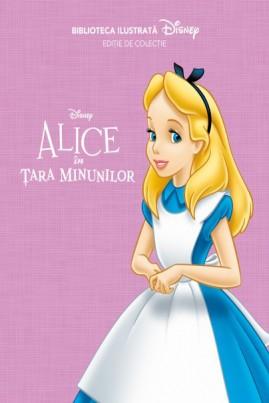 <i>Alice în Țara Minunilor. Biblioteca ilustrată Disney</i> - Lewis Carroll