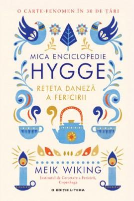 <i>Mica enciclopedie Hygge. Rețeta daneză a fericirii</i> - Meik Wiking