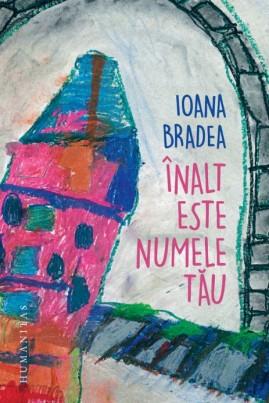 <i>Înalt este numele tău</i> - Ioana Bradea