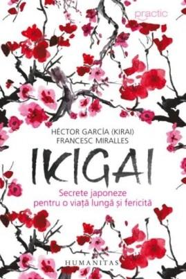 Ikigai. Secrete japoneze pentru o viață lungă și fericită