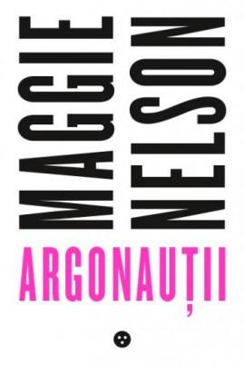 <i>Argonauții</i> - Maggie Nelson
