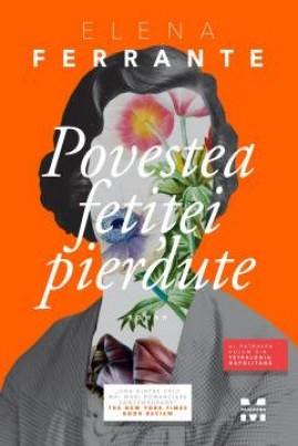 <i>Povestea fetiței pierdute</i> - Elena Ferrante
