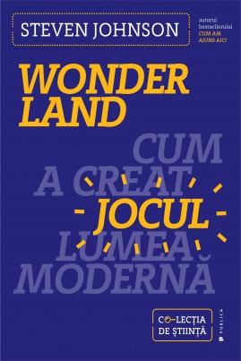 <i>Wonderland. Cum a creat jocul lumea modernă</i> - Steven Johnson
