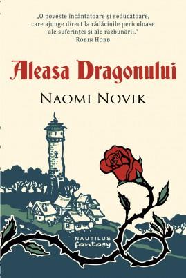 <i>Aleasa Dragonului</i> - Naomi Novik