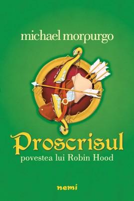 <i>Proscrisul. Povestea lui Robin Hood</i> - Michael Morpurgo