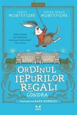 <i>Ordinul iepurilor regali din Londra</i> - Simon Sebag Montefiore
