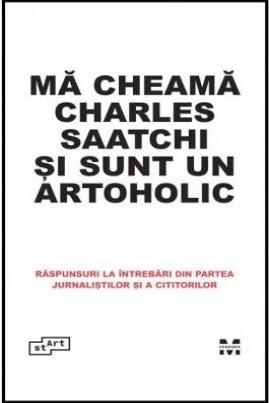 <i>Mă cheamă Charles Saatchi și sunt un artoholic</i> - Charles Saatchi