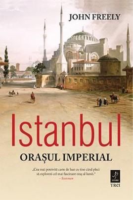 <i>Istanbul. Orașul imperial</i> - John Freely