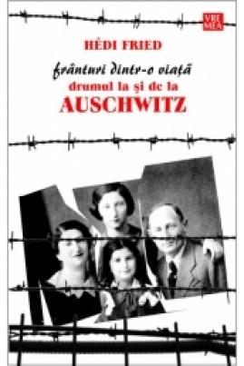 Frânturi dintr-o viață. Drumul la și de la Auschwitz