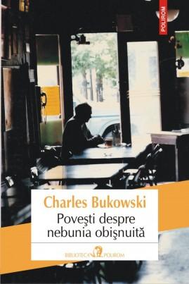 <i>Poveşti despre nebunia obişnuită</i> - Charles Bukowski