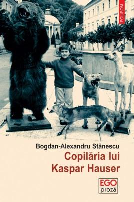 <i>Copilăria lui Kaspar Hauser</i> - Bogdan-Alexandru Stănescu