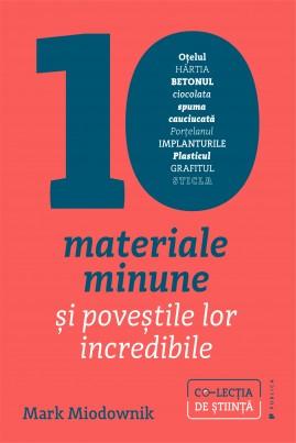 <i>Zece materiale minune și poveștile lor incredibile</i> - Mark Miodownik