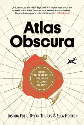 Atlas Obscura. Ghidul exploratorului minunilor ascunse ale lumii