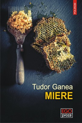 <i>Miere</i> - Tudor Ganea