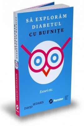<i>Să explorăm diabetul cu bufnițe. Eseuri etc.</i> - David Sedaris