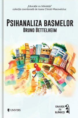 <i>Psihanaliza basmelor</i> - Bruno Bettelheim