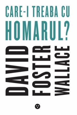 <i>Care-i treaba cu homarul?</i> - David Foster Wallace