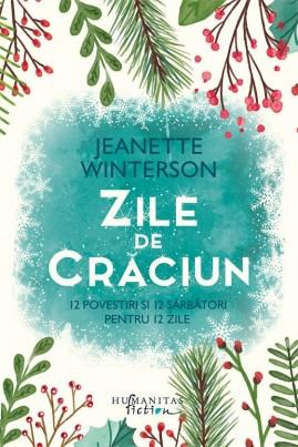 <i>Zile de Crăciun. 12 povestiri și 12 sărbători pentru 12 zile</i> - Jeanette Winterson