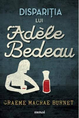 <i>Dispariţia lui Adèle Bedeau</i> - Graeme Macrae Burnet