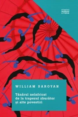 <i>Tânărul neînfricat de la trapezul zburător și alte povestiri</i> - William Saroyan