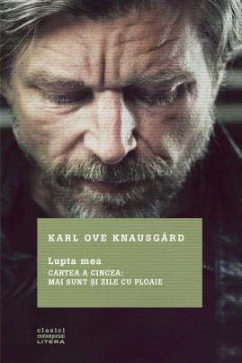 <i>Lupta mea. Cartea a cincea: Mai sunt și zile cu ploaie</i> - Karl Ove Knausgård