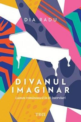 <i>Divanul imaginar. Lumea românească în 18 interviuri</i> - Dia Radu