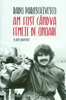 <i>Am fost cândva femeie de onoare (și alte povestiri)</i> - Radu Paraschivescu