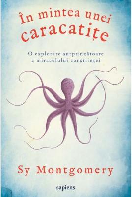 <i>În mintea unei caracatițe: o explorare surprinzătoare a miracolului conştiinței</i> - Sy Montgomery