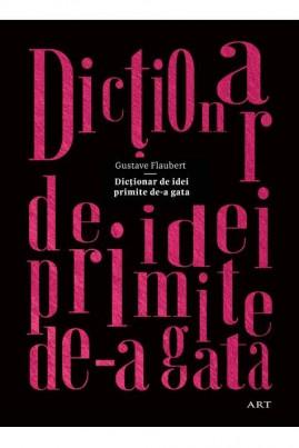 <i>Dicționar de idei primite de-a gata (ediție ilustrată de Mircea Pop)</i> - Gustave Flaubert