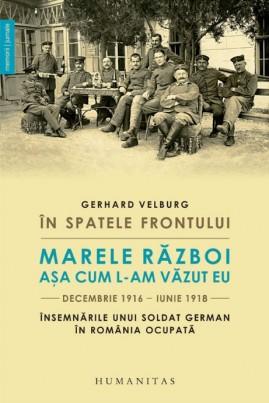 <i>În spatele frontului. Marele Război așa cum l-am văzut eu, decembrie 1916–iunie 1918. Însemnările unui soldat german în România ocupată</i> - Gerhard Velburg