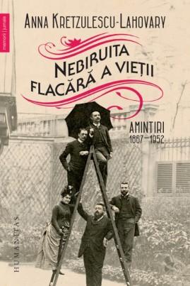 <i>Nebiruita flacără a vieţii. Amintiri, 1867–1952</i> - Anna Kretzulescu-Lahovary