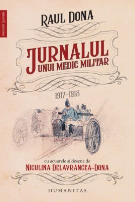 <i>Jurnalul unui medic militar, 1917-1918</i> - Raul Dona