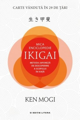 <i>Mica Enciclopedie Ikigai. Metoda japoneză de descoperire a scopului în viață</i> - Ken Mogi