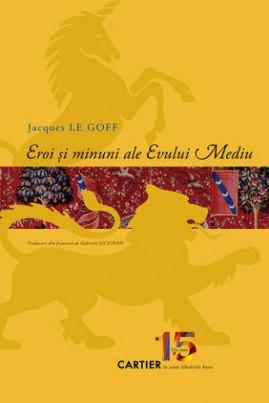 <i>Eroi și minuni ale Evului Mediu</i> - Jacques le Goff