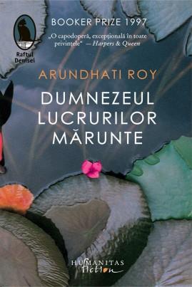 <i>Dumnezeul lucrurilor mărunte</i> - Arundhati Roy