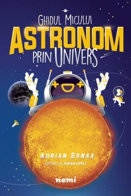 <i>Ghidul micului astronom prin Univers sau Astronomie pentru copii și restul lumii</i> - Adrian Șonka