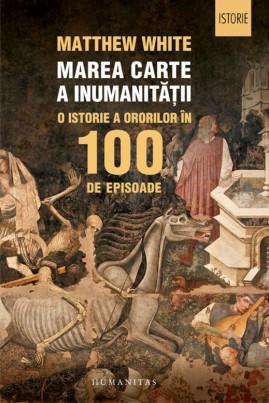 Marea carte a inumanității. O istorie a ororilor în 100 de episoade