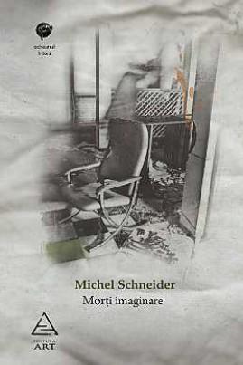 <i>Morți imaginare</i> - Michel Schneider