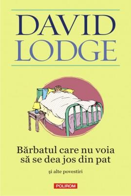 <i>Bărbatul care nu voia să se dea jos din pat şi alte povestiri</i> - David Lodge