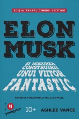 Elon Musk și misiunea construirii unui viitor fantastic