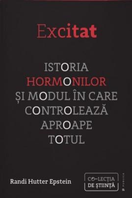 Excitat. Istoria hormonilor și modul în care controlează aproape totul
