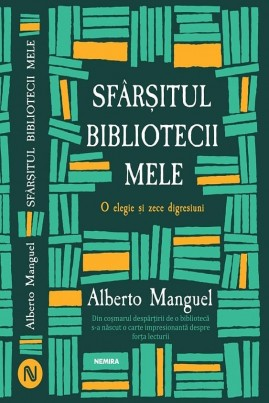<i>Sfârșitul bibliotecii mele</i> - Alberto Manguel