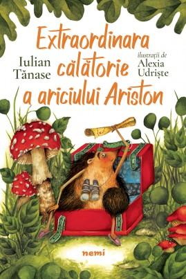 <i>Extraordinara călătorie a ariciului Ariston</i> - Iulian Tănase