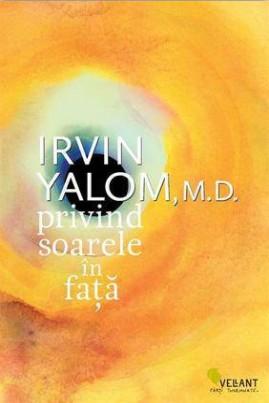 <i>Privind soarele în față</i> - Irvin D. Yalom