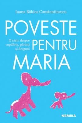 Poveste pentru Maria. O carte despre copilărie, părinți și dragoni