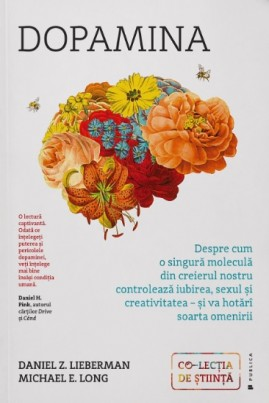 <i>Dopamina. Despre cum o singură moleculă din creierul nostru controlează iubirea, sexul și creativitatea – și va hotărî soarta omenirii</i> - Daniel Z. Lieberman