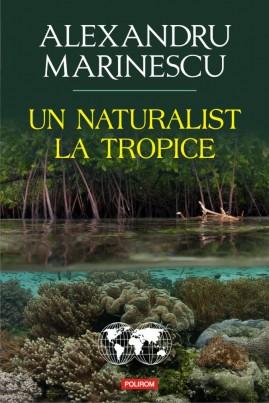<i>Un naturalist la tropice</i> - Alexandru Marinescu